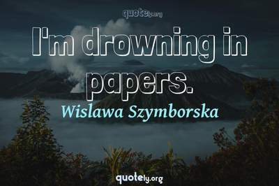 Photo Quote of I'm drowning in papers.