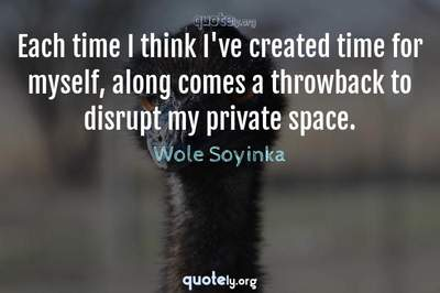 Photo Quote of Each time I think I've created time for myself, along comes a throwback to disrupt my private space.