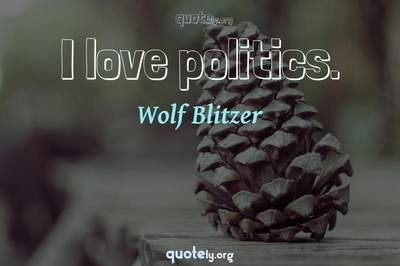 Photo Quote of I love politics.