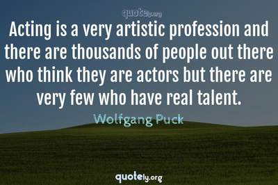 Photo Quote of Acting is a very artistic profession and there are thousands of people out there who think they are actors but there are very few who have real talent.
