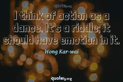 Photo Quote of I think of action as a dance. It's a riddle; it should have emotion in it.