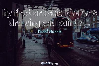 Photo Quote of My first artistic love was drawing and painting.