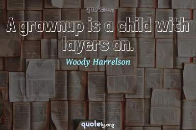 Photo Quote of A grownup is a child with layers on.