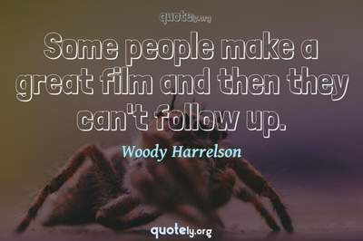Photo Quote of Some people make a great film and then they can't follow up.