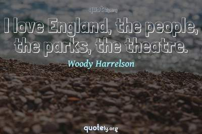 Photo Quote of I love England, the people, the parks, the theatre.