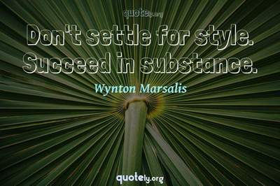 Photo Quote of Don't settle for style. Succeed in substance.