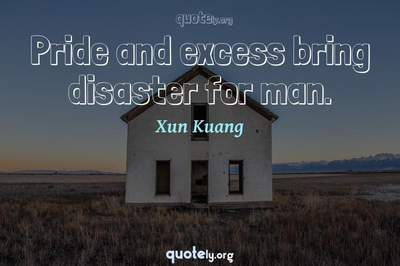 Photo Quote of Pride and excess bring disaster for man.