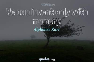 Photo Quote of We can invent only with memory.