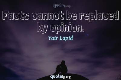 Photo Quote of Facts cannot be replaced by opinion.
