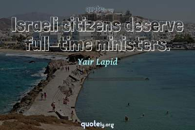 Photo Quote of Israeli citizens deserve full-time ministers.