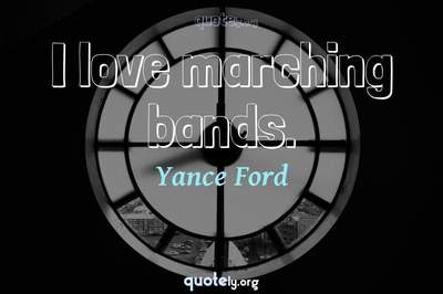 Photo Quote of I love marching bands.