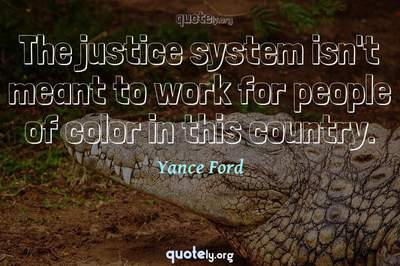 Photo Quote of The justice system isn't meant to work for people of color in this country.