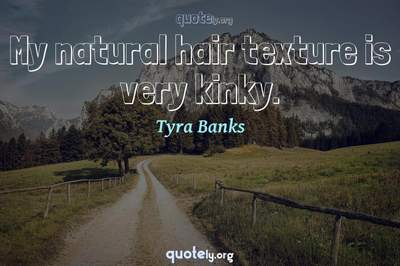Photo Quote of My natural hair texture is very kinky.
