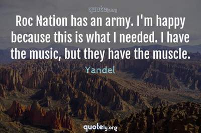 Photo Quote of Roc Nation has an army. I'm happy because this is what I needed. I have the music, but they have the muscle.