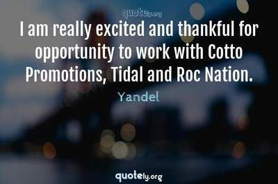 Photo Quote of I am really excited and thankful for opportunity to work with Cotto Promotions, Tidal and Roc Nation.