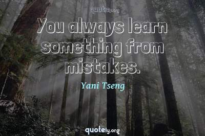 Photo Quote of You always learn something from mistakes.