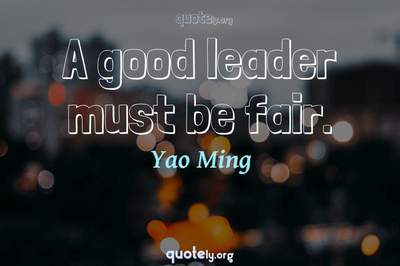 Photo Quote of A good leader must be fair.