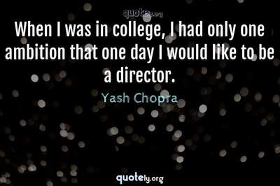 Photo Quote of When I was in college, I had only one ambition that one day I would like to be a director.