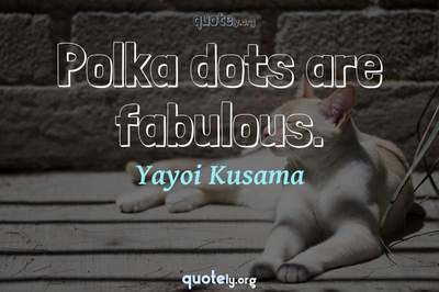 Photo Quote of Polka dots are fabulous.