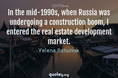 Photo Quote of In the mid-1990s, when Russia was undergoing a construction boom, I entered the real estate development market.