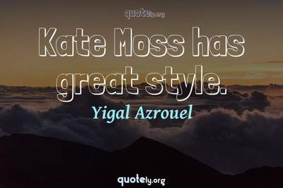 Photo Quote of Kate Moss has great style.