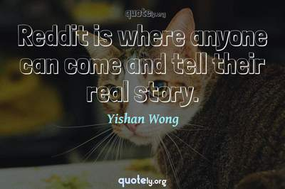 Photo Quote of Reddit is where anyone can come and tell their real story.