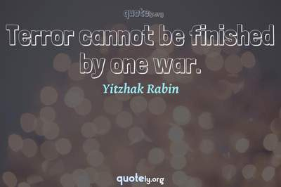 Photo Quote of Terror cannot be finished by one war.