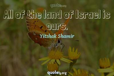 Photo Quote of All of the land of Israel is ours.