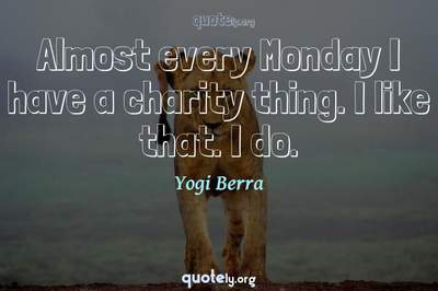 Photo Quote of Almost every Monday I have a charity thing. I like that. I do.