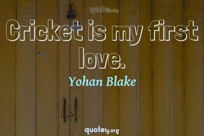 Photo Quote of Cricket is my first love.