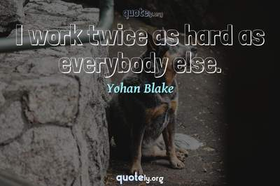 Photo Quote of I work twice as hard as everybody else.