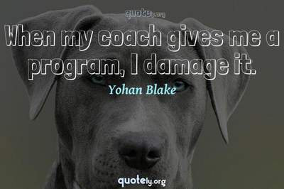 Photo Quote of When my coach gives me a program, I damage it.