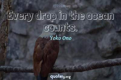 Photo Quote of Every drop in the ocean counts.
