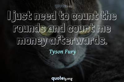 Photo Quote of I just need to count the rounds and count me money afterwards.