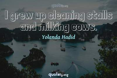 Photo Quote of I grew up cleaning stalls and milking cows.