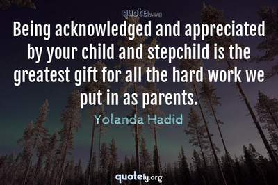 Photo Quote of Being acknowledged and appreciated by your child and stepchild is the greatest gift for all the hard work we put in as parents.