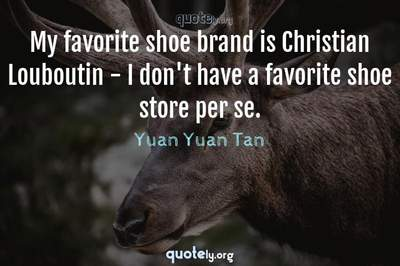 Photo Quote of My favorite shoe brand is Christian Louboutin - I don't have a favorite shoe store per se.