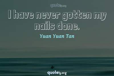 Photo Quote of I have never gotten my nails done.