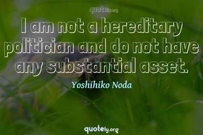Photo Quote of I am not a hereditary politician and do not have any substantial asset.