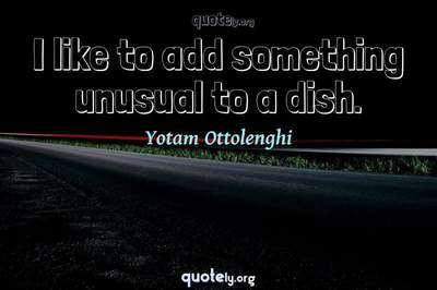 Photo Quote of I like to add something unusual to a dish.