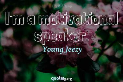 Photo Quote of I'm a motivational speaker.