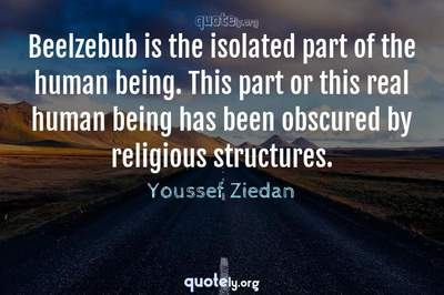Photo Quote of Beelzebub is the isolated part of the human being. This part or this real human being has been obscured by religious structures.