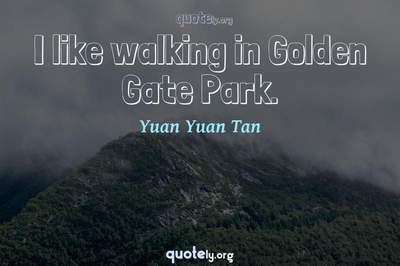 Photo Quote of I like walking in Golden Gate Park.