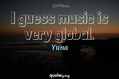 Photo Quote of I guess music is very global.