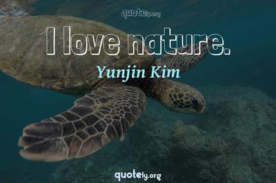 Photo Quote of I love nature.