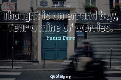 Photo Quote of Thought is an errand boy, fear a mine of worries.