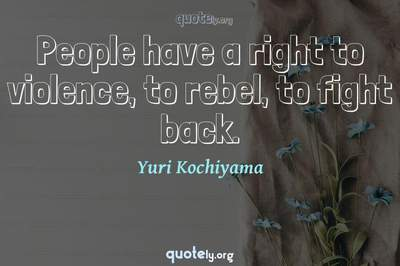 Photo Quote of People have a right to violence, to rebel, to fight back.