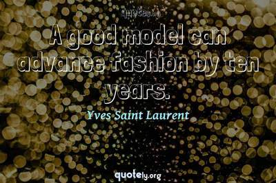 Photo Quote of A good model can advance fashion by ten years.