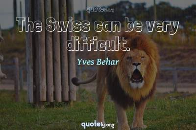 Photo Quote of The Swiss can be very difficult.