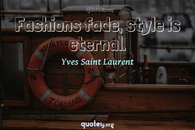 Photo Quote of Fashions fade, style is eternal.